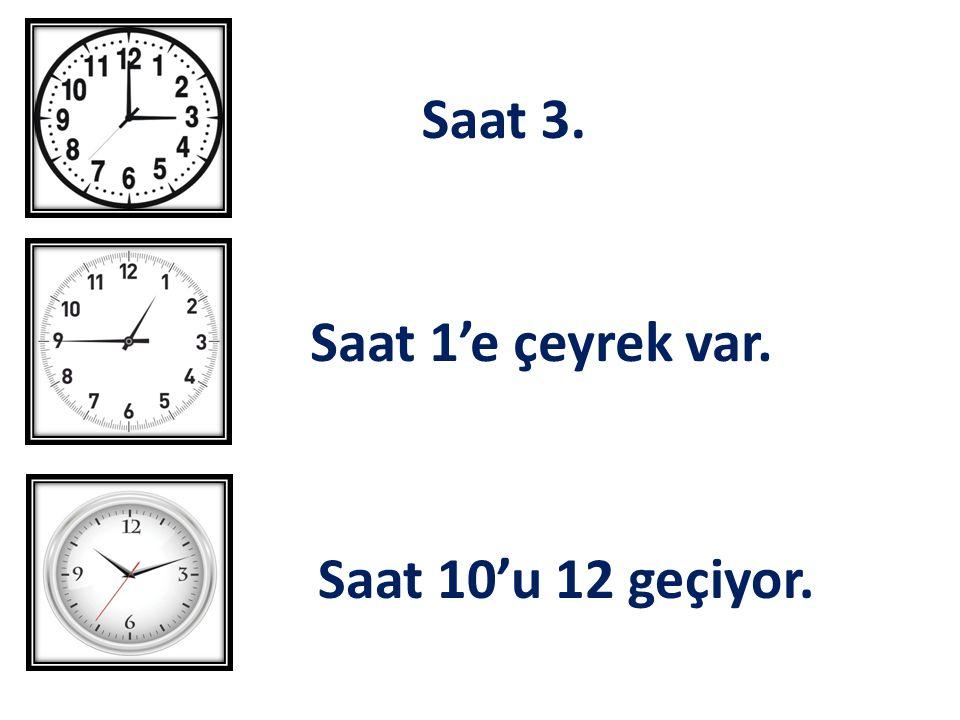 Saat 3. Saat 1'e çeyrek var. Saat 10'u 12 geçiyor.