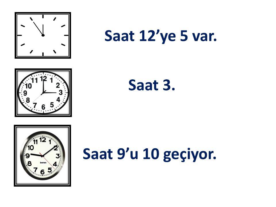 Saat 3. Saat 12'ye 5 var. Saat 9'u 10 geçiyor.
