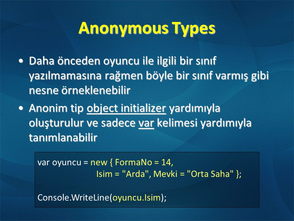 Anonymous Types var oyuncu = new { FormaNo = 14, Isim =