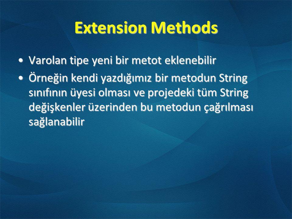 Extension Methods •Varolan tipe yeni bir metot eklenebilir •Örneğin kendi yazdığımız bir metodun String sınıfının üyesi olması ve projedeki tüm String değişkenler üzerinden bu metodun çağrılması sağlanabilir