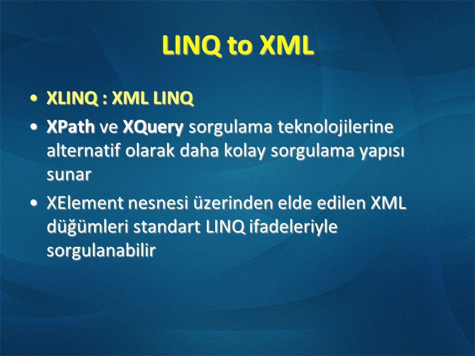 LINQ to XML •XLINQ : XML LINQ •XPath ve XQuery sorgulama teknolojilerine alternatif olarak daha kolay sorgulama yapısı sunar •XElement nesnesi üzerinden elde edilen XML düğümleri standart LINQ ifadeleriyle sorgulanabilir
