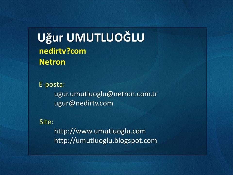 Uğur UMUTLUOĞLU Uğur UMUTLUOĞLU nedirtv?com nedirtv?com Netron Netron E-posta: E-posta:ugur.umutluoglu@netron.com.trugur@nedirtv.com Site: Site:http://www.umutluoglu.comhttp://umutluoglu.blogspot.com