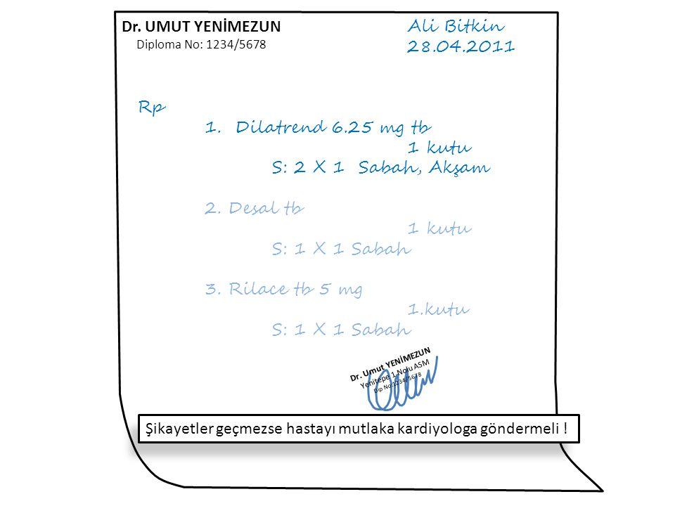 Dr. UMUT YENİMEZUN Diploma No: 1234/5678 Ali Bitkin 28.04.2011 Rp 1. Dilatrend 6.25 mg tb 1 kutu S: 2 X 1 Sabah, Akşam 2. Desal tb 1 kutu S: 1 X 1 Sab