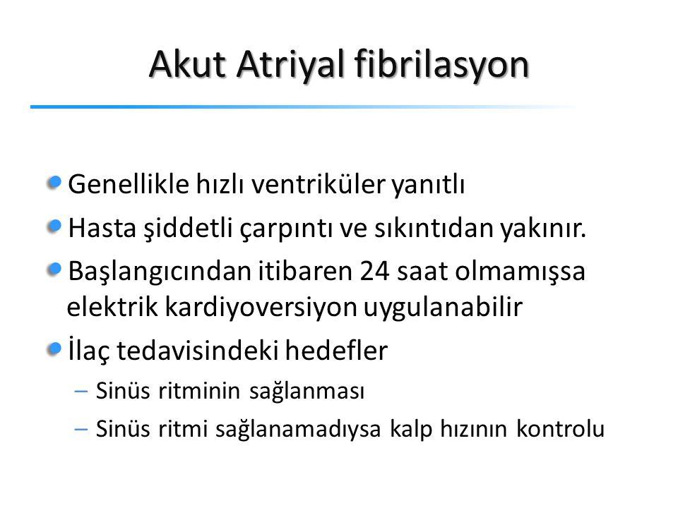 Akut Atriyal fibrilasyon Genellikle hızlı ventriküler yanıtlı Hasta şiddetli çarpıntı ve sıkıntıdan yakınır.