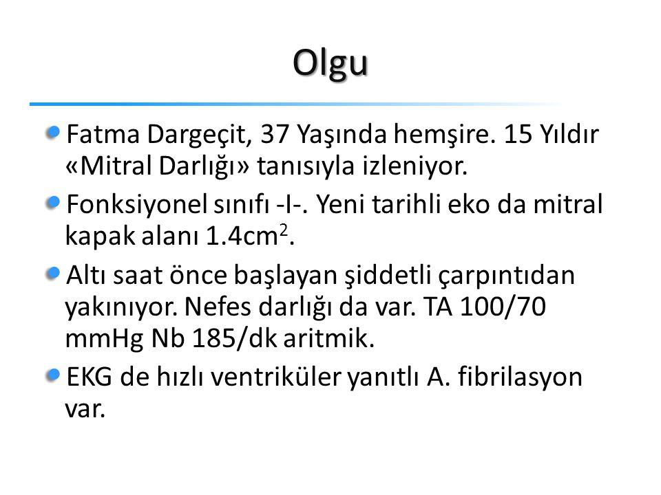 Olgu Fatma Dargeçit, 37 Yaşında hemşire.15 Yıldır «Mitral Darlığı» tanısıyla izleniyor.