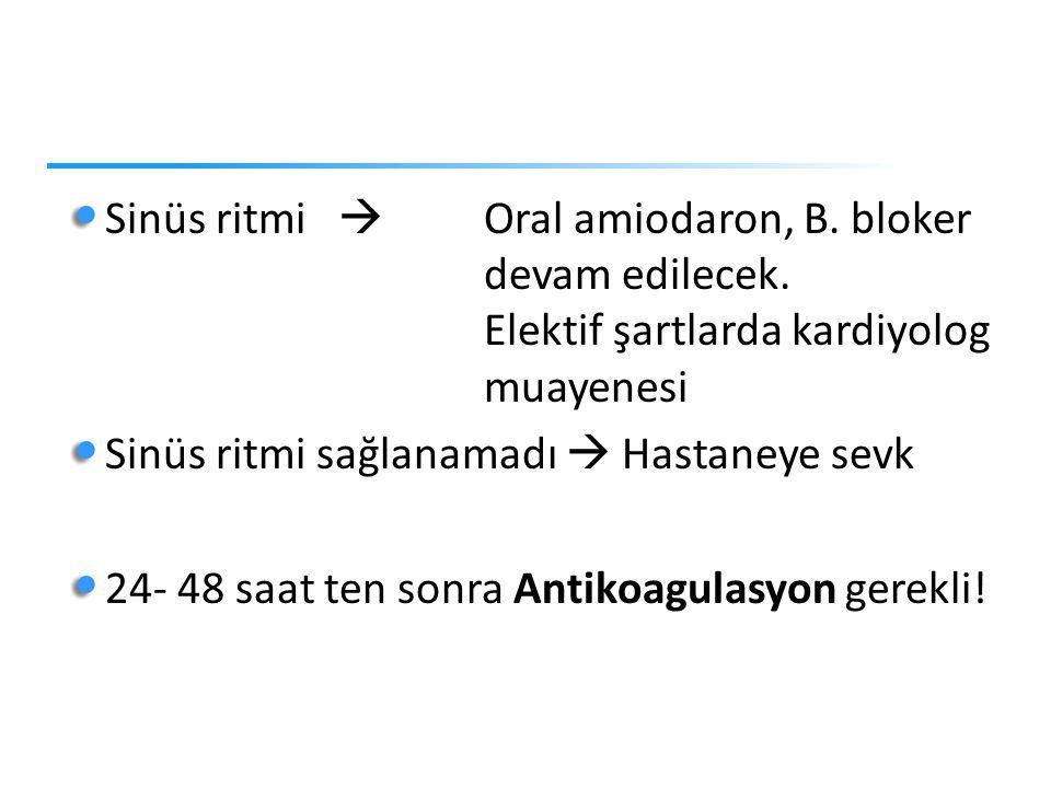 Sinüs ritmi  Oral amiodaron, B.bloker devam edilecek.