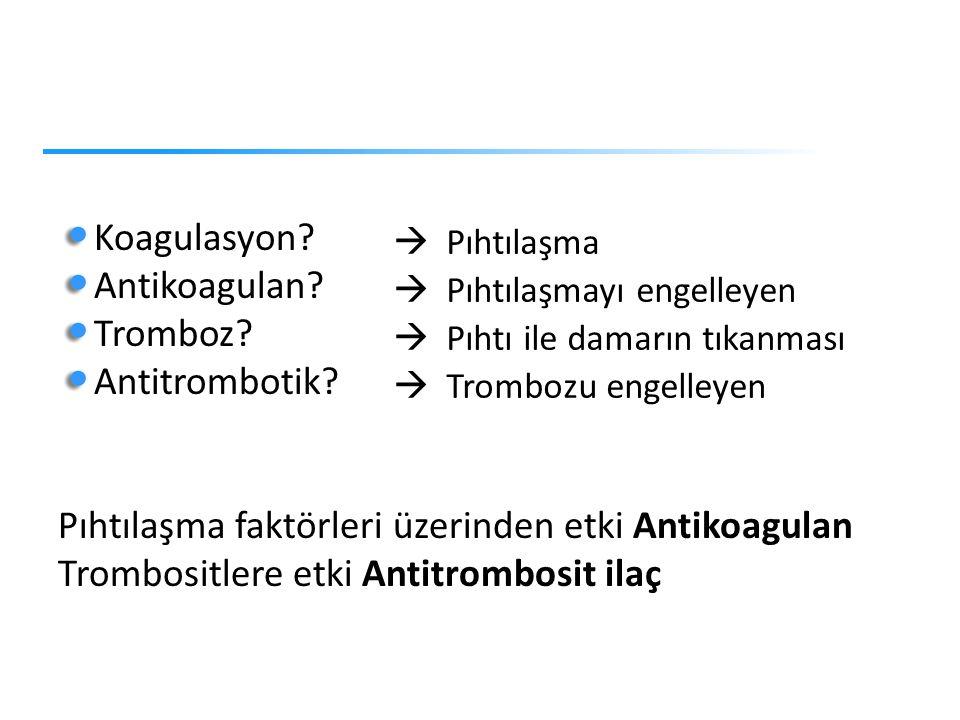 Koagulasyon? Antikoagulan? Tromboz? Antitrombotik? Pıhtılaşma faktörleri üzerinden etki Antikoagulan Trombositlere etki Antitrombosit ilaç  Pıhtılaşm