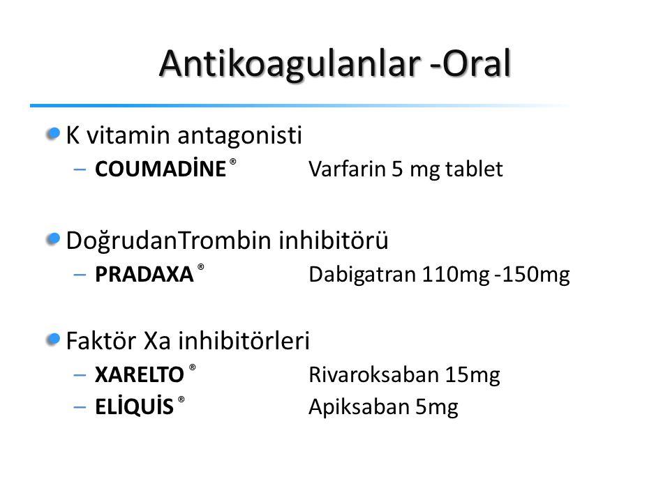 Antikoagulanlar -Oral K vitamin antagonisti –COUMADİNE ® Varfarin 5 mg tablet DoğrudanTrombin inhibitörü –PRADAXA ® Dabigatran 110mg -150mg Faktör Xa inhibitörleri –XARELTO ® Rivaroksaban 15mg –ELİQUİS ® Apiksaban 5mg