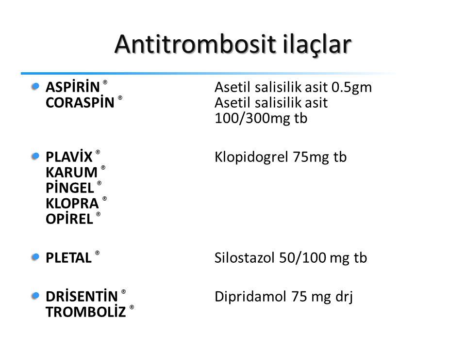 Antitrombosit ilaçlar ASPİRİN ® Asetil salisilik asit 0.5gm CORASPİN ® Asetil salisilik asit 100/300mg tb PLAVİX ® Klopidogrel 75mg tb KARUM ® PİNGEL ® KLOPRA ® OPİREL ® PLETAL ® Silostazol 50/100 mg tb DRİSENTİN ® Dipridamol 75 mg drj TROMBOLİZ ®