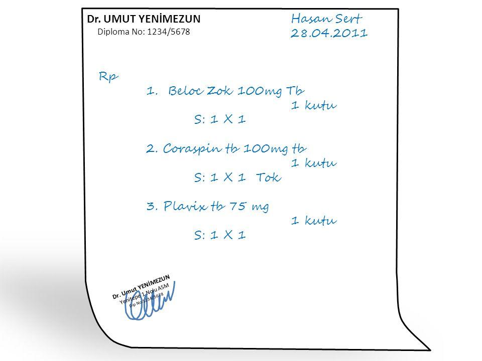 Hasan Sert 28.04.2011 Rp 1. Beloc Zok 100mg Tb 1 kutu S: 1 X 1 2. Coraspin tb 100mg tb 1 kutu S: 1 X 1 Tok 3. Plavix tb 75 mg 1 kutu S: 1 X 1 Dr. Umut