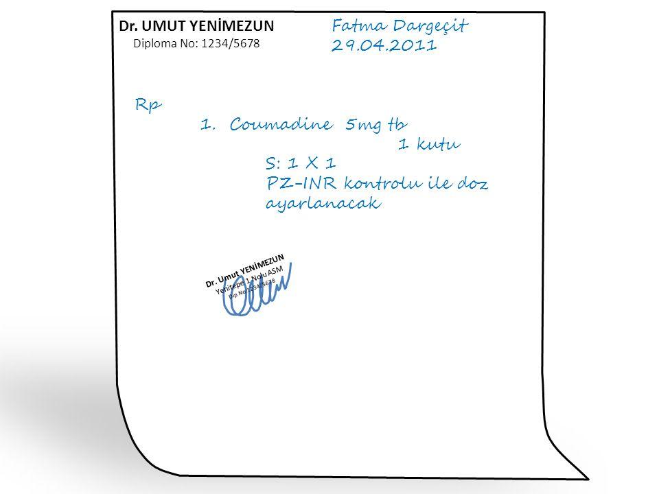 Fatma Dargeçit 29.04.2011 Rp 1. Coumadine 5mg tb 1 kutu S: 1 X 1 PZ-INR kontrolu ile doz ayarlanacak Dr. Umut YENİMEZUN Yenitepe 1 Nolu ASM Dip No:123