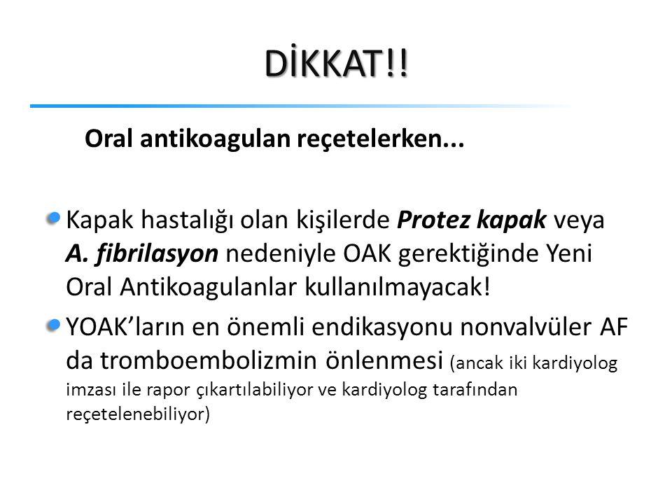 DİKKAT!.Oral antikoagulan reçetelerken... Kapak hastalığı olan kişilerde Protez kapak veya A.