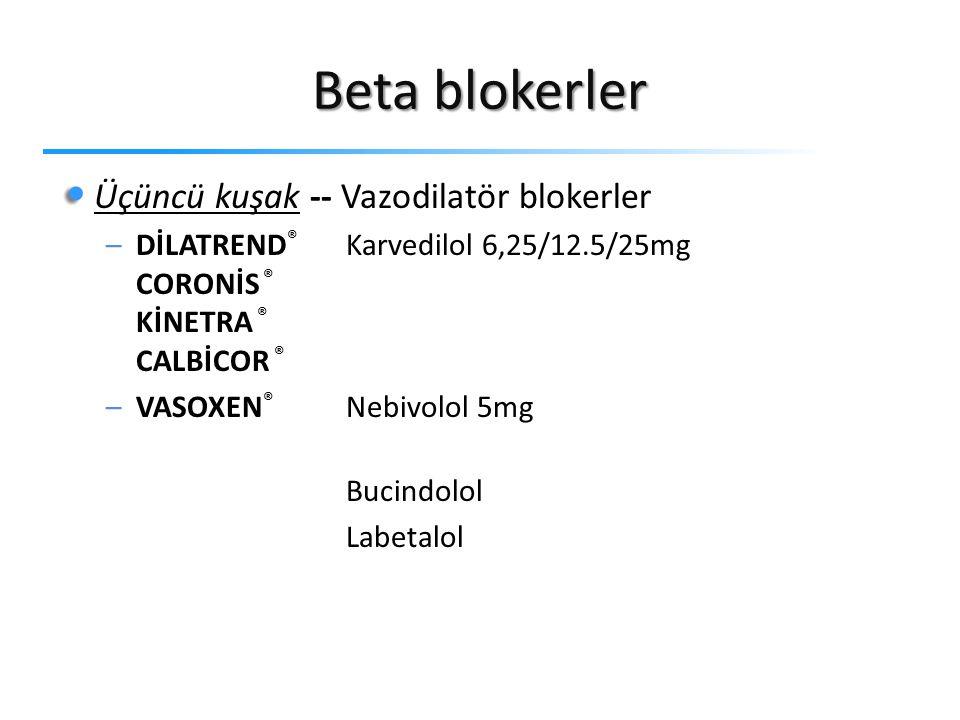 Beta blokerler Üçüncü kuşak -- Vazodilatör blokerler –DİLATREND ® Karvedilol 6,25/12.5/25mg CORONİS ® KİNETRA ® CALBİCOR ® –VASOXEN ® Nebivolol 5mg Bucindolol Labetalol