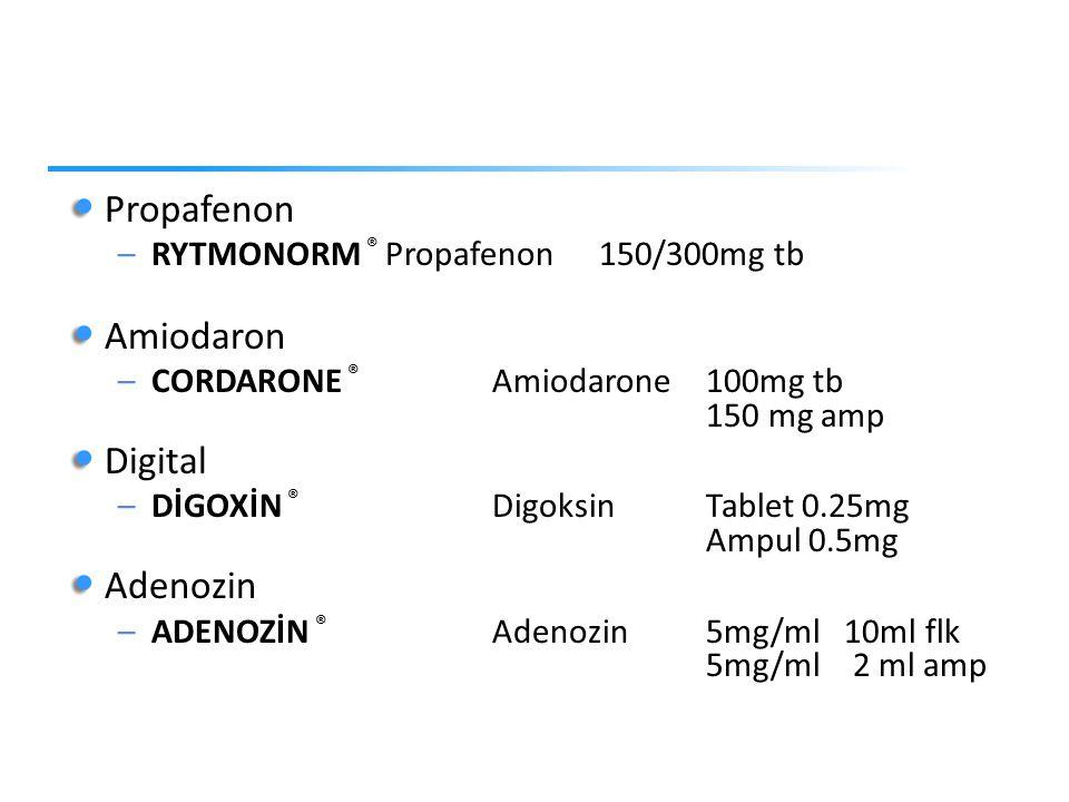 Propafenon –RYTMONORM ® Propafenon 150/300mg tb Amiodaron –CORDARONE ® Amiodarone100mg tb 150 mg amp Digital –DİGOXİN ® Digoksin Tablet 0.25mg Ampul 0.5mg Adenozin –ADENOZİN ® Adenozin 5mg/ml 10ml flk 5mg/ml 2 ml amp