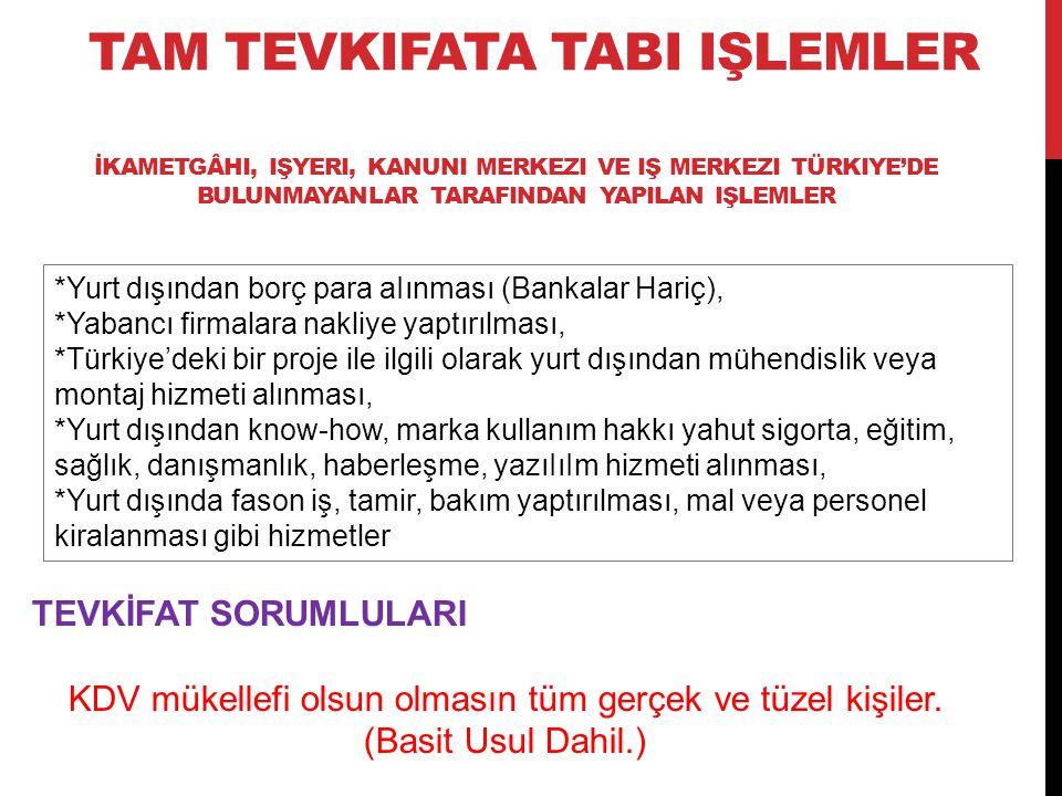 İKAMETGÂHI, IŞYERI, KANUNI MERKEZI VE IŞ MERKEZI TÜRKIYE'DE BULUNMAYANLAR TARAFINDAN YAPILAN IŞLEMLER *Yurt dışından borç para aIınması (Bankalar Hariç), *Yabancı firmalara nakliye yaptırılması, *Türkiye'deki bir proje ile ilgili olarak yurt dışından mühendislik veya montaj hizmeti alınması, *Yurt dışından know-how, marka kullanım hakkı yahut sigorta, eğitim, sağlık, danışmanlık, haberleşme, yazıIıIm hizmeti alınması, *Yurt dışında fason iş, tamir, bakım yaptırılması, mal veya personel kiralanması gibi hizmetler TEVKİFAT SORUMLULARI KDV mükellefi olsun olmasın tüm gerçek ve tüzel kişiler.