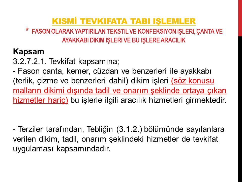 KISMİ TEVKIFATA TABI IŞLEMLER * FASON OLARAK YAPTIRILAN TEKSTIL VE KONFEKSIYON IŞLERI, ÇANTA VE AYAKKABI DIKIM IŞLERI VE BU IŞLERE ARACILIK Kapsam 3.2.7.2.1.