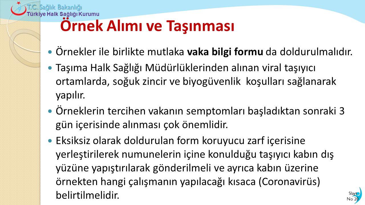Türkiye Halk Sağlığı Kurumu T.C. Sa ğ lık Bakanlı ğ ı Örnek Alımı ve Taşınması  Örnekler ile birlikte mutlaka vaka bilgi formu da doldurulmalıdır. 