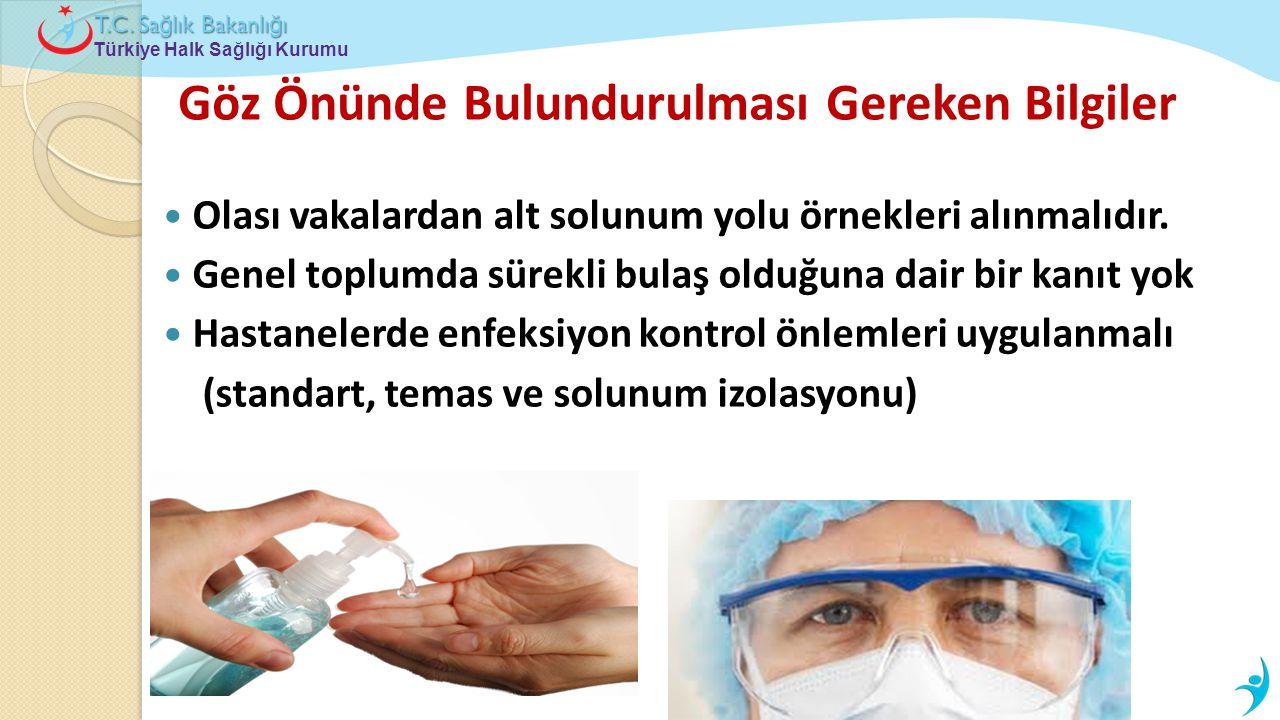 Türkiye Halk Sağlığı Kurumu T.C. Sa ğ lık Bakanlı ğ ı Göz Önünde Bulundurulması Gereken Bilgiler  Olası vakalardan alt solunum yolu örnekleri alınmal