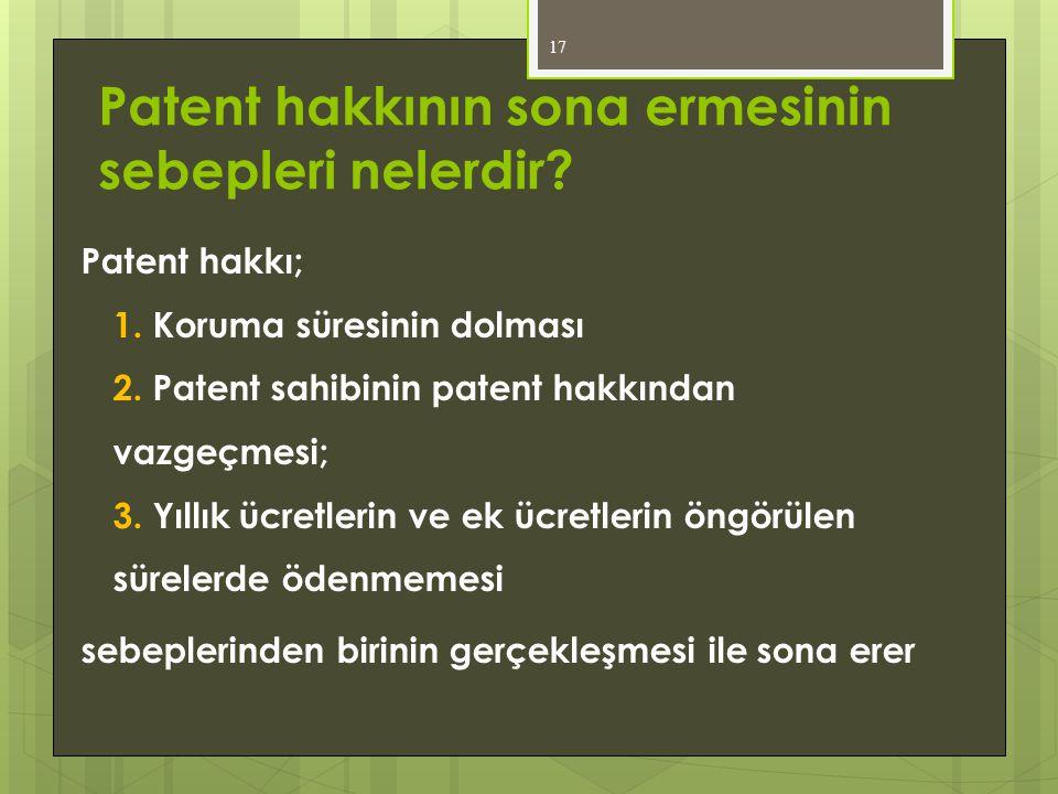 Patent hakkının sona ermesinin sebepleri nelerdir? Patent hakkı; 1. Koruma süresinin dolması 2. Patent sahibinin patent hakkından vazgeçmesi; 3. Yıllı