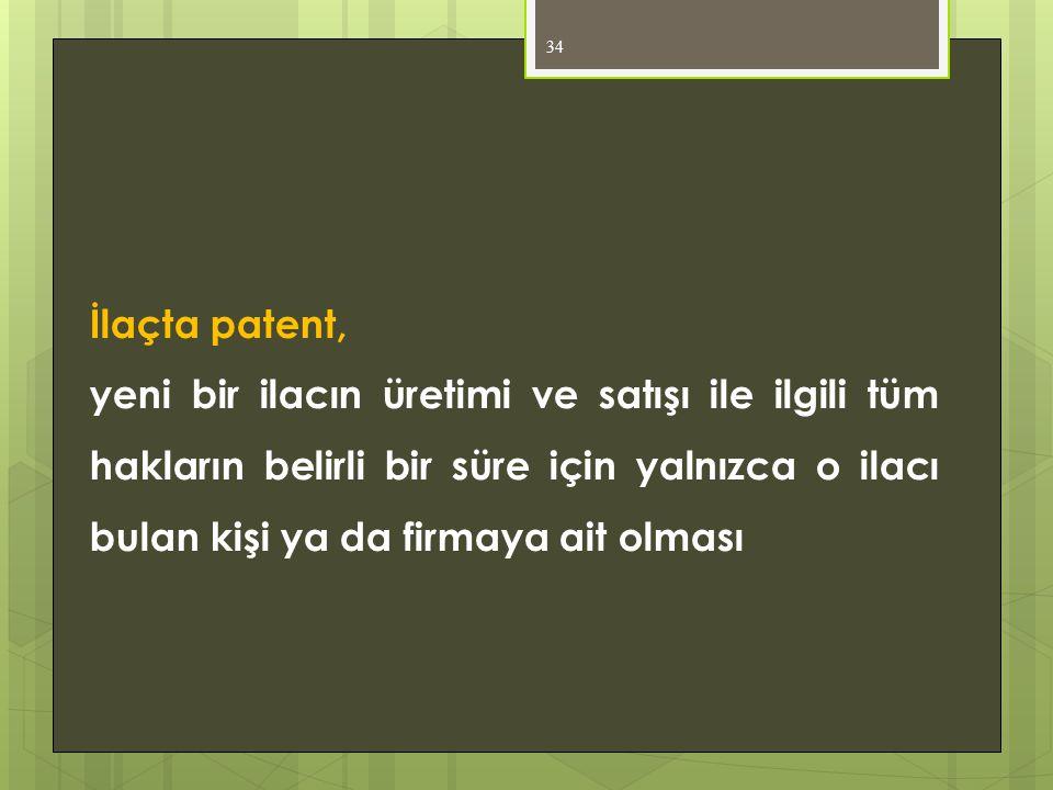 34 İlaçta patent, yeni bir ilacın üretimi ve satışı ile ilgili tüm hakların belirli bir süre için yalnızca o ilacı bulan kişi ya da firmaya ait olması