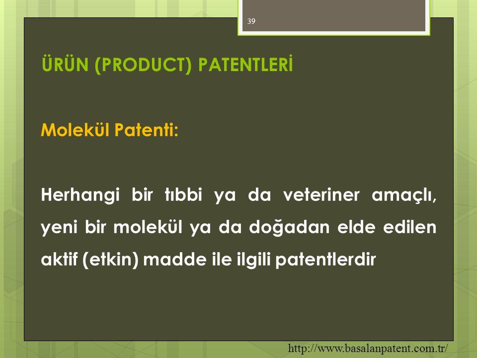 39 Molekül Patenti: Herhangi bir tıbbi ya da veteriner amaçlı, yeni bir molekül ya da doğadan elde edilen aktif (etkin) madde ile ilgili patentlerdir