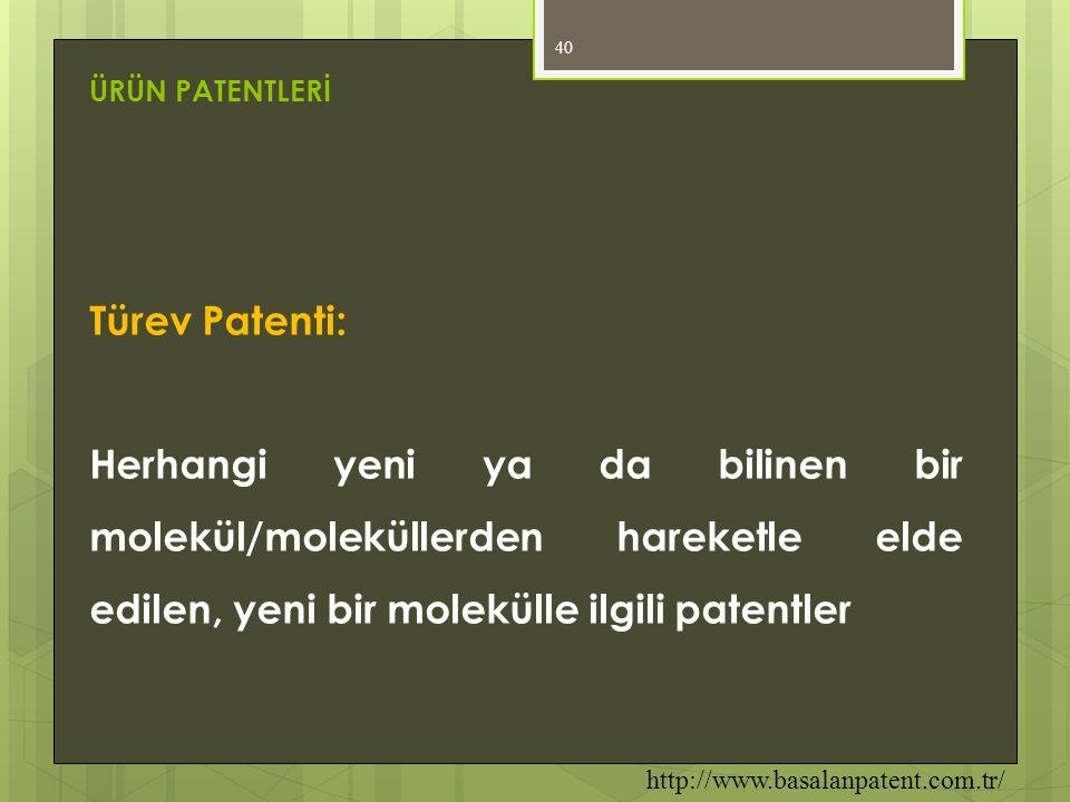 40 Türev Patenti: Herhangi yeni ya da bilinen bir molekül/moleküllerden hareketle elde edilen, yeni bir molekülle ilgili patentler ÜRÜN PATENTLERİ htt