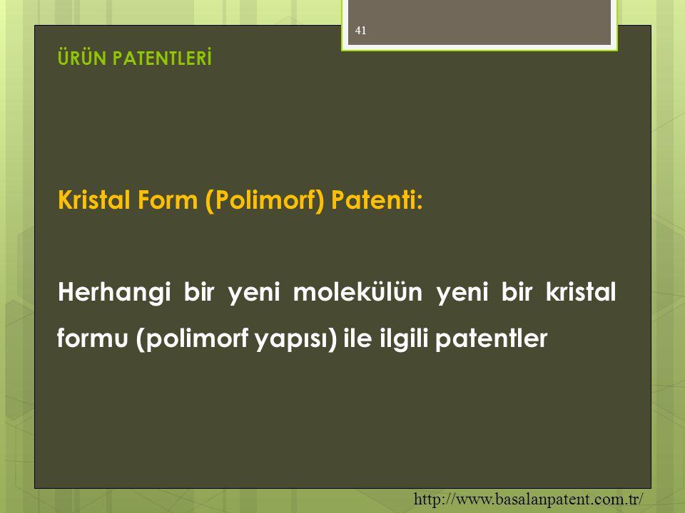 41 Kristal Form (Polimorf) Patenti: Herhangi bir yeni molekülün yeni bir kristal formu (polimorf yapısı) ile ilgili patentler ÜRÜN PATENTLERİ http://w