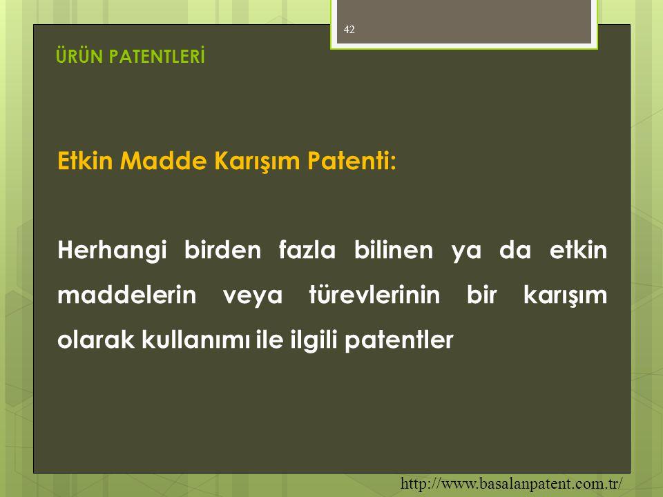 42 Etkin Madde Karışım Patenti: Herhangi birden fazla bilinen ya da etkin maddelerin veya türevlerinin bir karışım olarak kullanımı ile ilgili patentl
