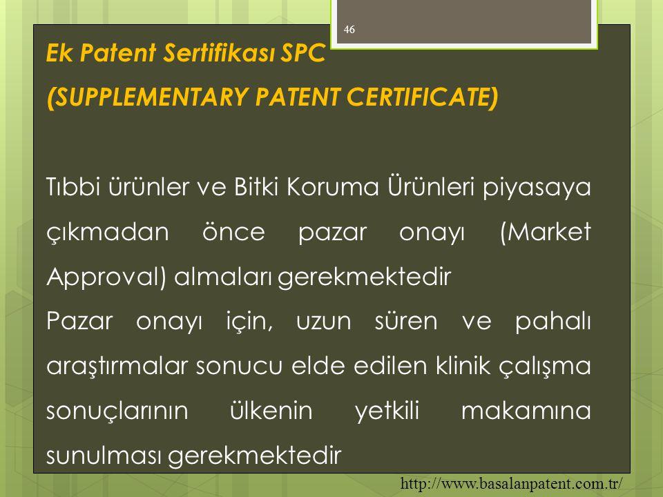 46 Ek Patent Sertifikası SPC (SUPPLEMENTARY PATENT CERTIFICATE) Tıbbi ürünler ve Bitki Koruma Ürünleri piyasaya çıkmadan önce pazar onayı (Market Appr