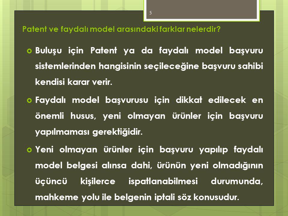 Patent ve faydalı model arasındaki farklar nelerdir?  Buluşu için Patent ya da faydalı model başvuru sistemlerinden hangisinin seçileceğine başvuru s