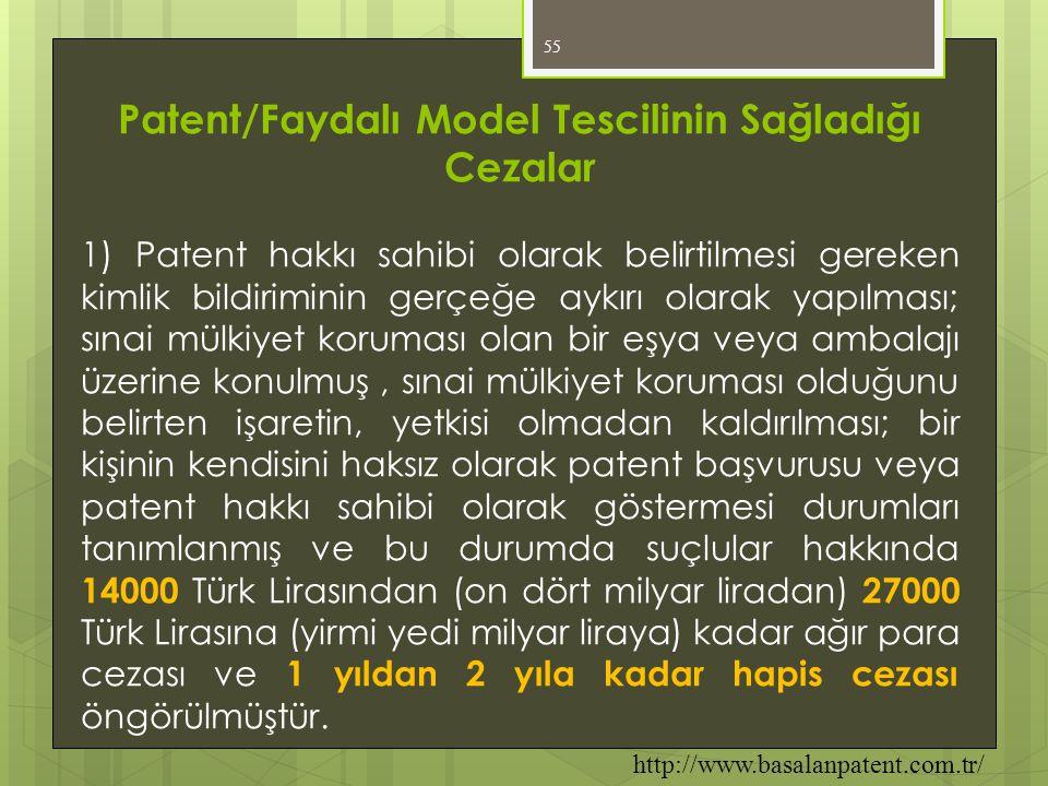 55 Patent/Faydalı Model Tescilinin Sağladığı Cezalar 1) Patent hakkı sahibi olarak belirtilmesi gereken kimlik bildiriminin gerçeğe aykırı olarak yapı