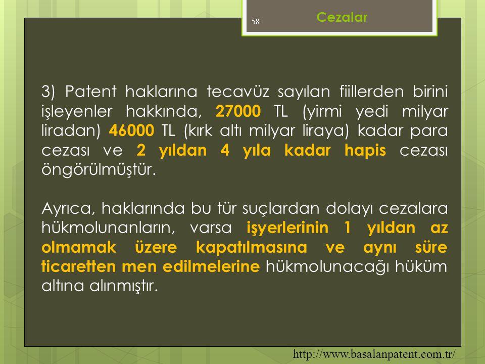 58 3) Patent haklarına tecavüz sayılan fiillerden birini işleyenler hakkında, 27000 TL (yirmi yedi milyar liradan) 46000 TL (kırk altı milyar liraya)