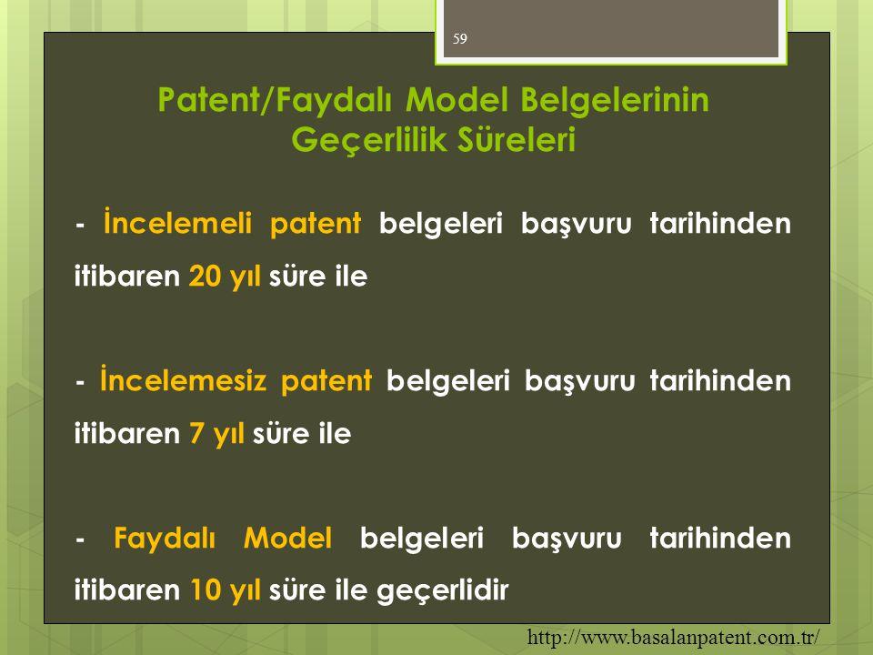 59 Patent/Faydalı Model Belgelerinin Geçerlilik Süreleri - İncelemeli patent belgeleri başvuru tarihinden itibaren 20 yıl süre ile - İncelemesiz paten