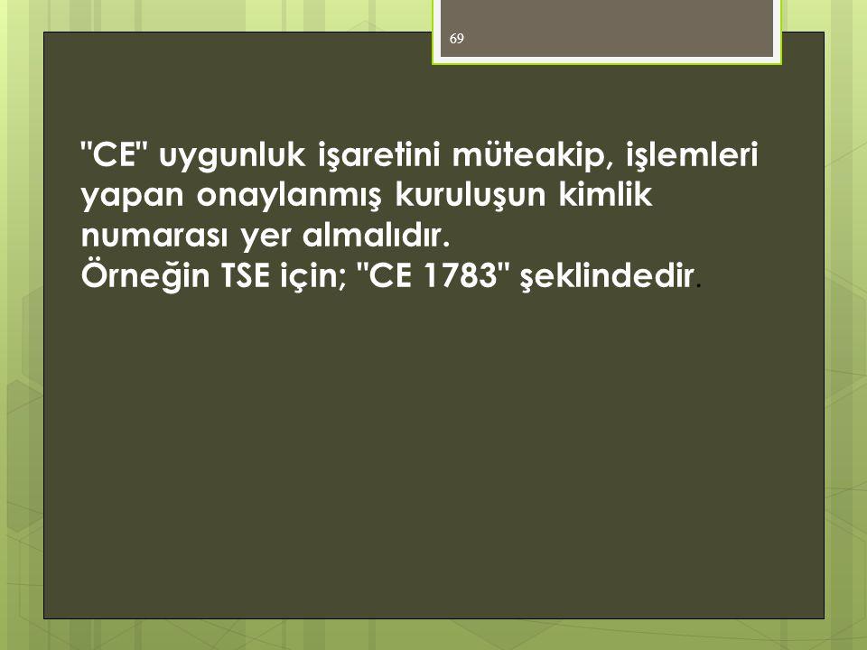 69 CE uygunluk işaretini müteakip, işlemleri yapan onaylanmış kuruluşun kimlik numarası yer almalıdır.