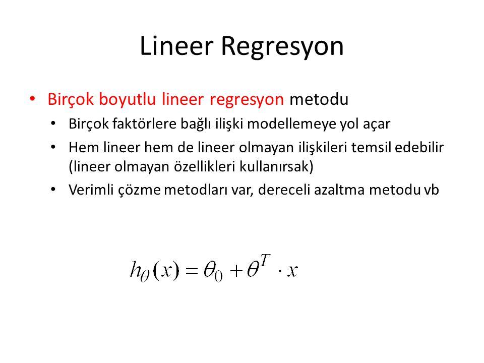 Lineer Regresyon • Birçok boyutlu lineer regresyon metodu • Birçok faktörlere bağlı ilişki modellemeye yol açar • Hem lineer hem de lineer olmayan ili