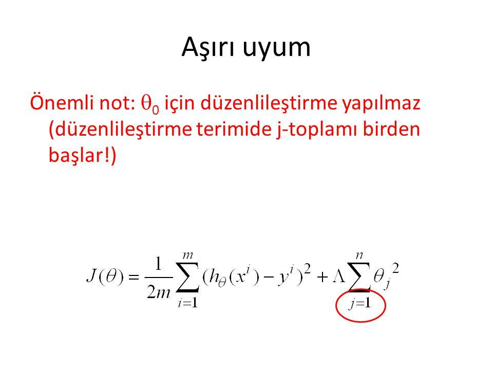 Aşırı uyum Önemli not:  0 için düzenlileştirme yapılmaz (düzenlileştirme terimide j-toplamı birden başlar!)