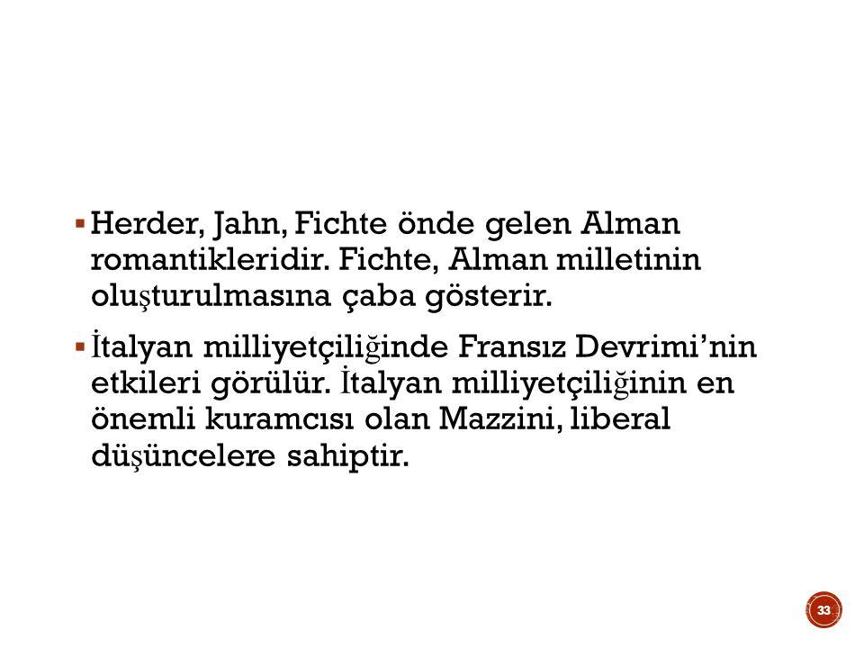  Herder, Jahn, Fichte önde gelen Alman romantikleridir.
