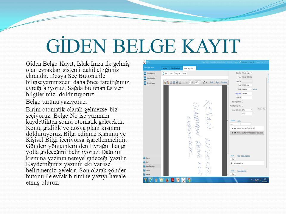 GİDEN BELGE KAYIT Giden Belge Kayıt, Islak İmza ile gelmiş olan evrakları sistemi dahil ettiğimiz ekrandır. Dosya Seç Butonu ile bilgisayarımızdan dah