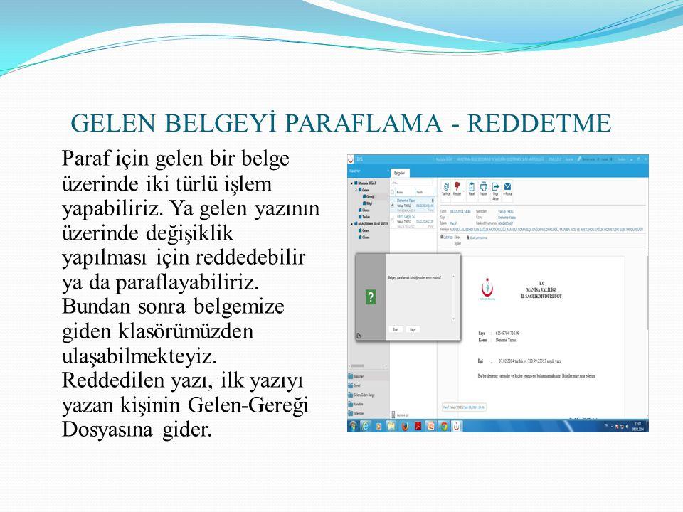 GELEN BELGEYİ PARAFLAMA - REDDETME Paraf için gelen bir belge üzerinde iki türlü işlem yapabiliriz. Ya gelen yazının üzerinde değişiklik yapılması içi