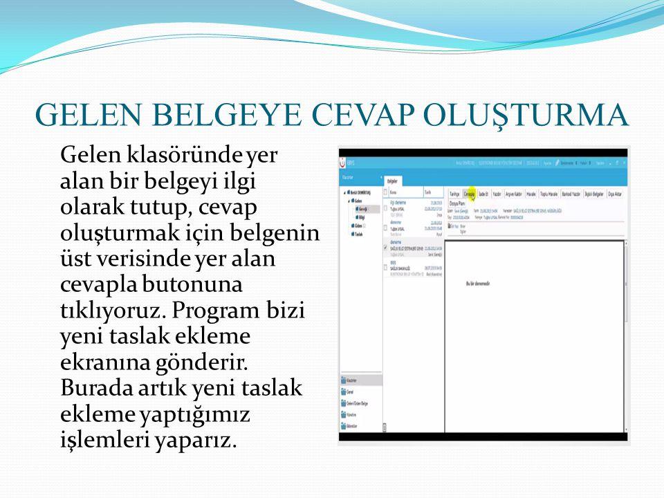GELEN BELGEYE CEVAP OLUŞTURMA Gelen klasöründe yer alan bir belgeyi ilgi olarak tutup, cevap oluşturmak için belgenin üst verisinde yer alan cevapla b