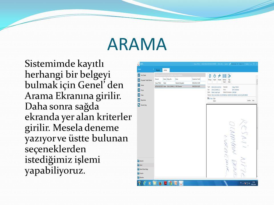 ARAMA Sistemimde kayıtlı herhangi bir belgeyi bulmak için Genel' den Arama Ekranına girilir. Daha sonra sağda ekranda yer alan kriterler girilir. Mese