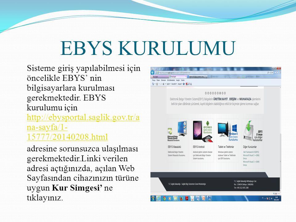 EBYS KURULUMU Sisteme giriş yapılabilmesi için öncelikle EBYS' nin bilgisayarlara kurulması gerekmektedir. EBYS kurulumu için http://ebysportal.saglik