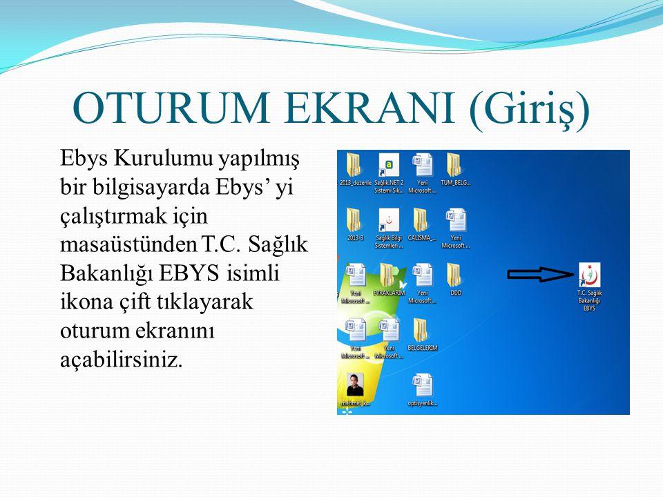 OTURUM EKRANI (Giriş) Ebys Kurulumu yapılmış bir bilgisayarda Ebys' yi çalıştırmak için masaüstünden T.C. Sağlık Bakanlığı EBYS isimli ikona çift tıkl