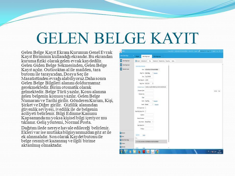 GELEN BELGE KAYIT Gelen Belge Kayıt Ekranı Kurumun Genel Evrak Kayıt Biriminin kullandığı ekrandır. Bu ekrandan kuruma fiziki olarak gelen evrak kayde