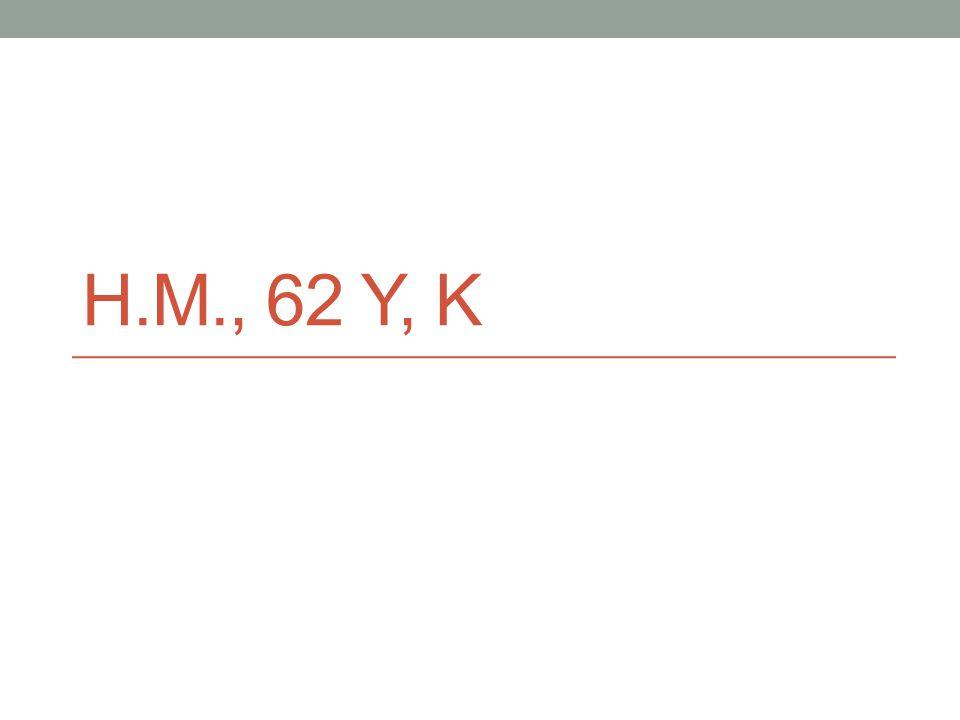 H.M., 62 Y, K