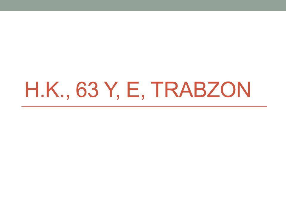 H.K., 63 Y, E, TRABZON