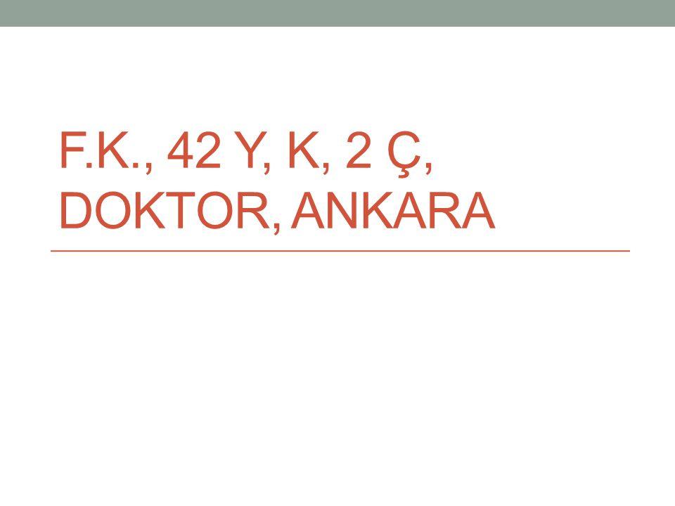F.K., 42 Y, K, 2 Ç, DOKTOR, ANKARA