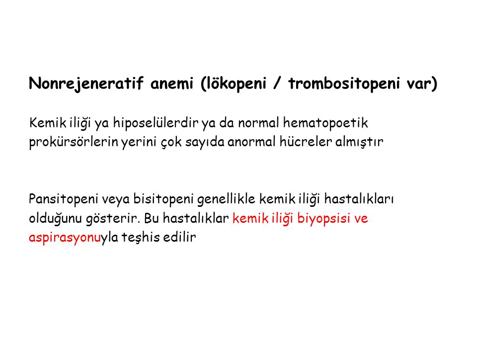 Nonrejeneratif anemi (lökopeni / trombositopeni var) Kemik iliği ya hiposelülerdir ya da normal hematopoetik prokürsörlerin yerini çok sayıda anormal