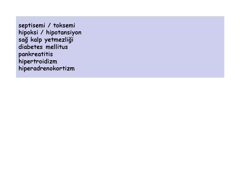 septisemi / toksemi hipoksi / hipotansiyon sağ kalp yetmezliği diabetes mellitus pankreatitis hipertroidizm hiperadrenokortizm septisemi / toksemi hip