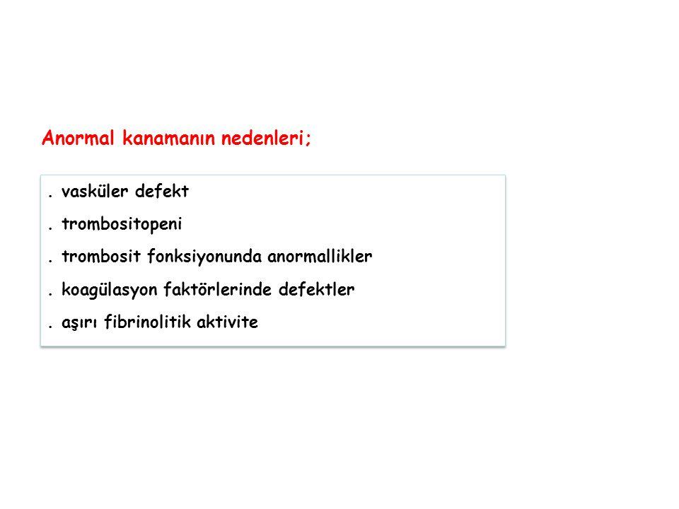 Anormal kanamanın nedenleri;. vasküler defekt. trombositopeni. trombosit fonksiyonunda anormallikler. koagülasyon faktörlerinde defektler. aşırı fibri